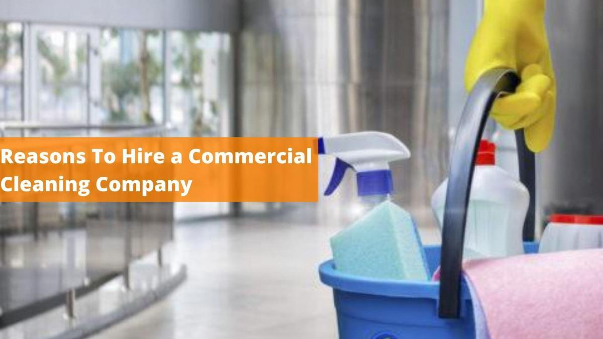 Reasons to hire a commercial cleaning company